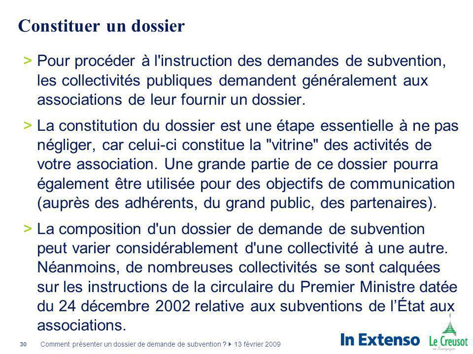 30 Comment présenter un dossier de demande de subvention ? 13 février 2009 Constituer un dossier >Pour procéder à l'instruction des demandes de subven