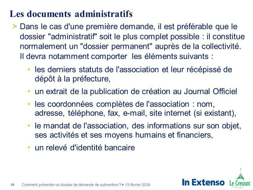 35 Comment présenter un dossier de demande de subvention ? 13 février 2009 Les documents administratifs >Dans le cas d'une première demande, il est pr