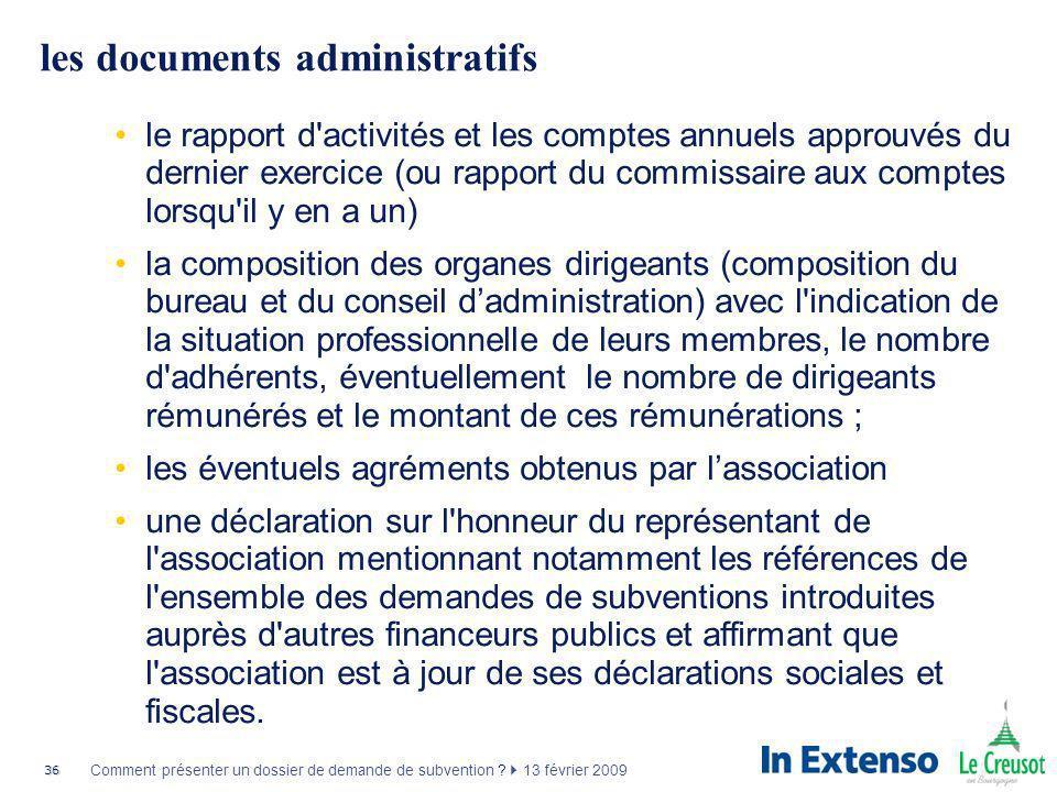 36 Comment présenter un dossier de demande de subvention ? 13 février 2009 les documents administratifs le rapport d'activités et les comptes annuels