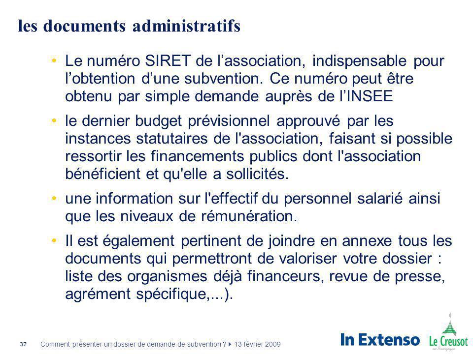 37 Comment présenter un dossier de demande de subvention ? 13 février 2009 les documents administratifs Le numéro SIRET de lassociation, indispensable