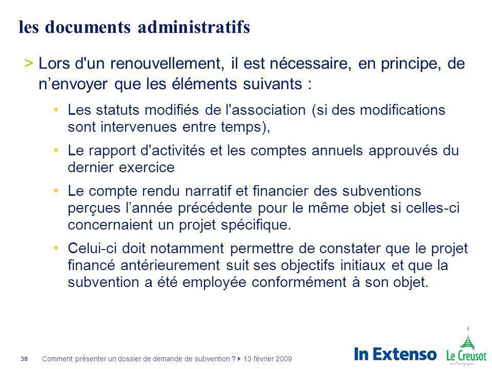 38 Comment présenter un dossier de demande de subvention ? 13 février 2009 les documents administratifs >Lors d'un renouvellement, il est nécessaire,