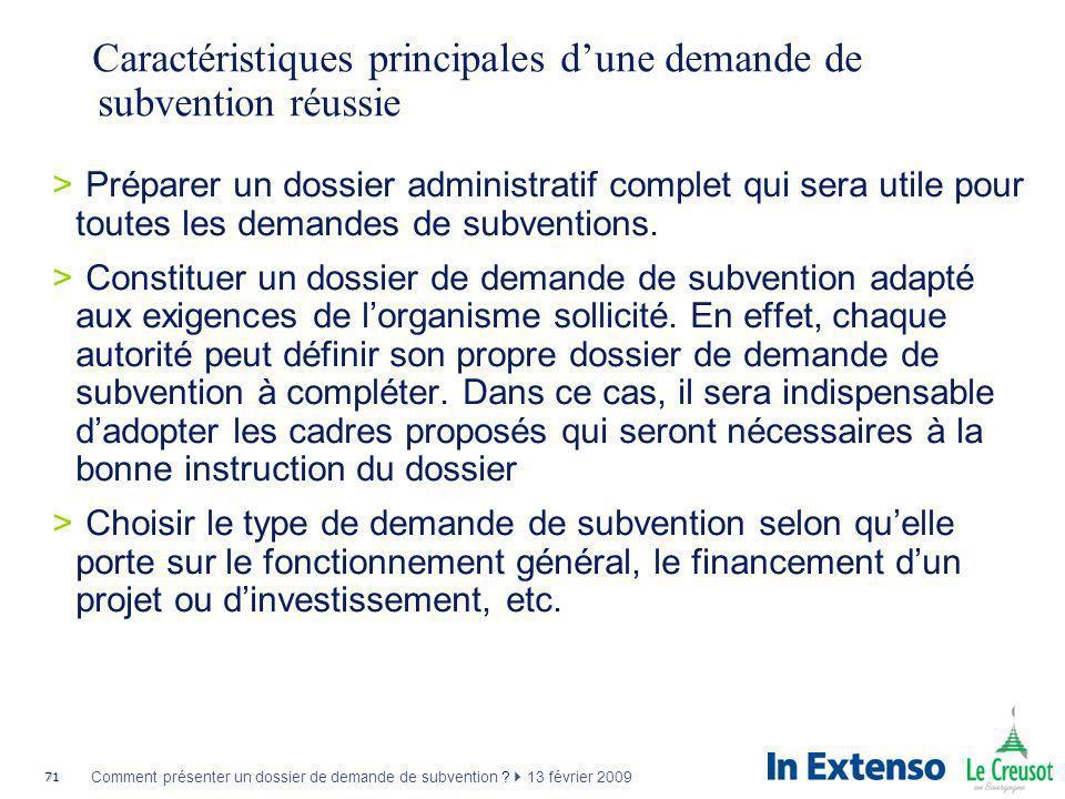 71 Comment présenter un dossier de demande de subvention ? 13 février 2009 Caractéristiques principales dune demande de subvention réussie >Préparer u