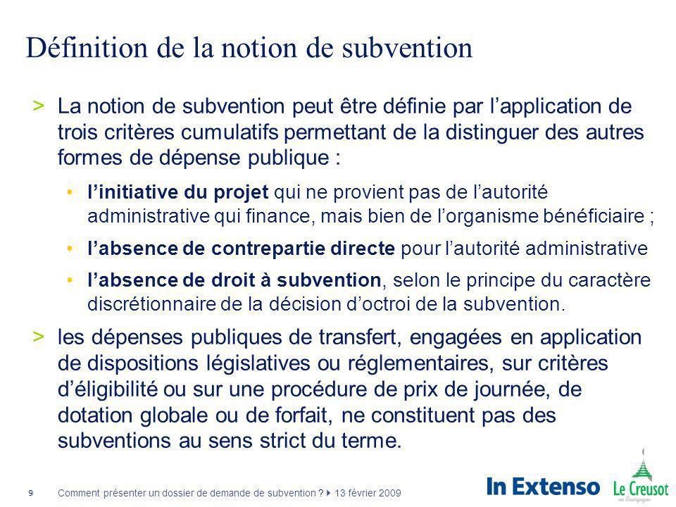 9 Comment présenter un dossier de demande de subvention ? 13 février 2009 Définition de la notion de subvention >La notion de subvention peut être déf