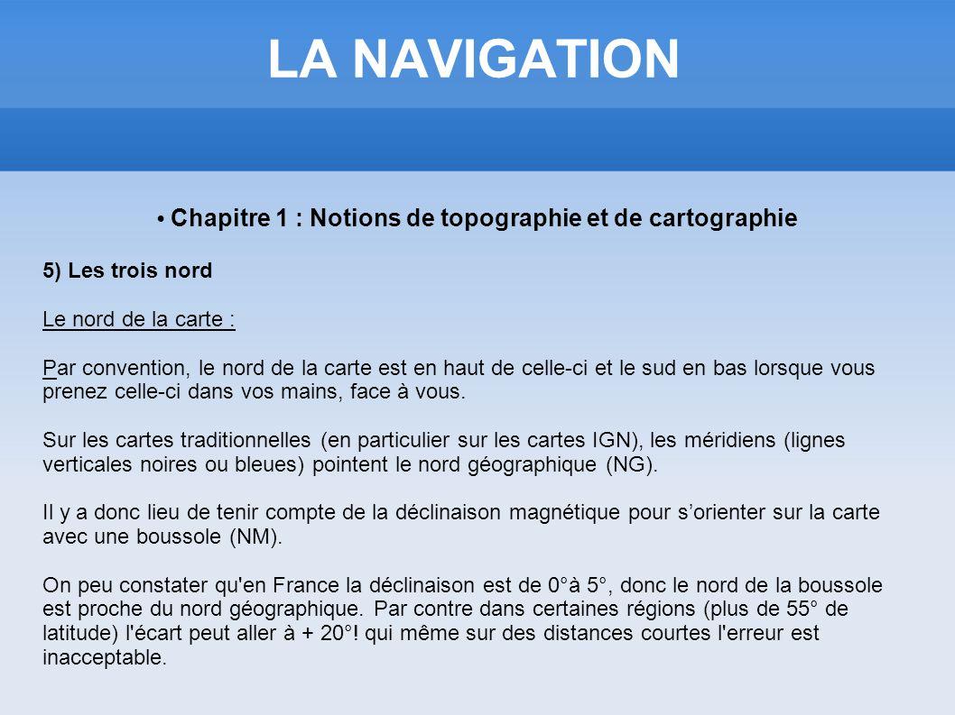 LA NAVIGATION Chapitre 1 : Notions de topographie et de cartographie 5) Les trois nord Le nord de la carte : Par convention, le nord de la carte est e