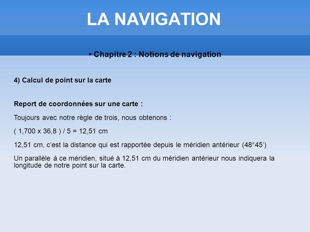 LA NAVIGATION Chapitre 2 : Notions de navigation 4) Calcul de point sur la carte Report de coordonnées sur une carte : Toujours avec notre règle de tr