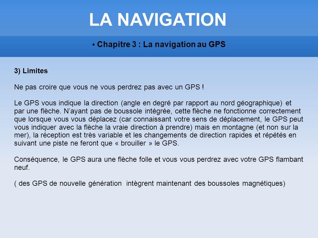 LA NAVIGATION Chapitre 3 : La navigation au GPS 3) Limites Ne pas croire que vous ne vous perdrez pas avec un GPS ! Le GPS vous indique la direction (