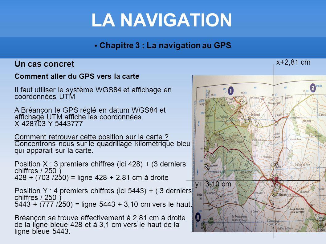 LA NAVIGATION Chapitre 3 : La navigation au GPS Un cas concret Comment aller du GPS vers la carte Il faut utiliser le système WGS84 et affichage en co