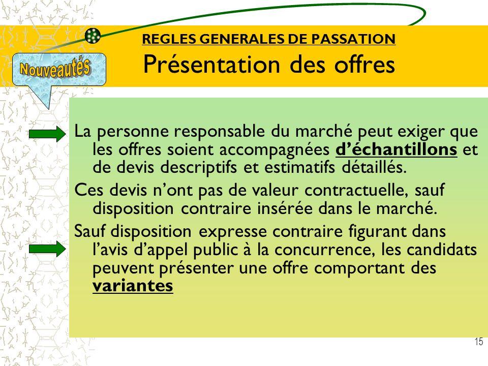 15 REGLES GENERALES DE PASSATION Présentation des offres La personne responsable du marché peut exiger que les offres soient accompagnées déchantillon