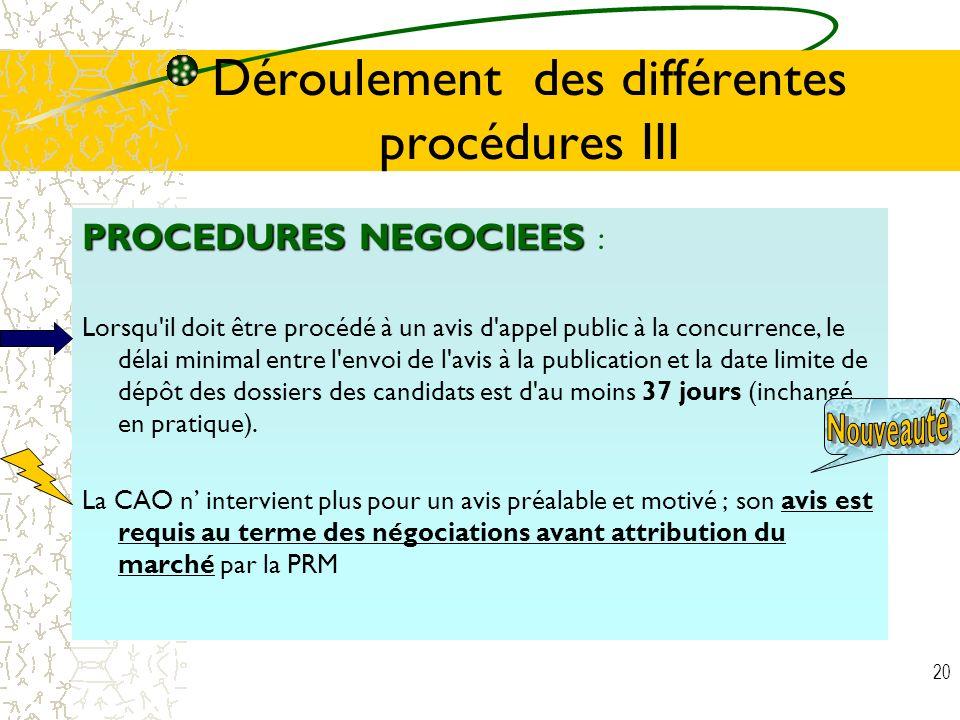20 Déroulement des différentes procédures III PROCEDURES NEGOCIEES PROCEDURES NEGOCIEES : Lorsqu'il doit être procédé à un avis d'appel public à la co