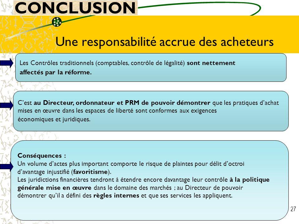 27 Une responsabilité accrue des acheteurs Les Contrôles traditionnels (comptables, contrôle de légalité) sont nettement affectés par la réforme. Cons