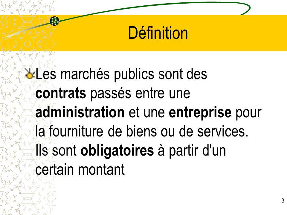 3 Définition Les marchés publics sont des contrats passés entre une administration et une entreprise pour la fourniture de biens ou de services. Ils s