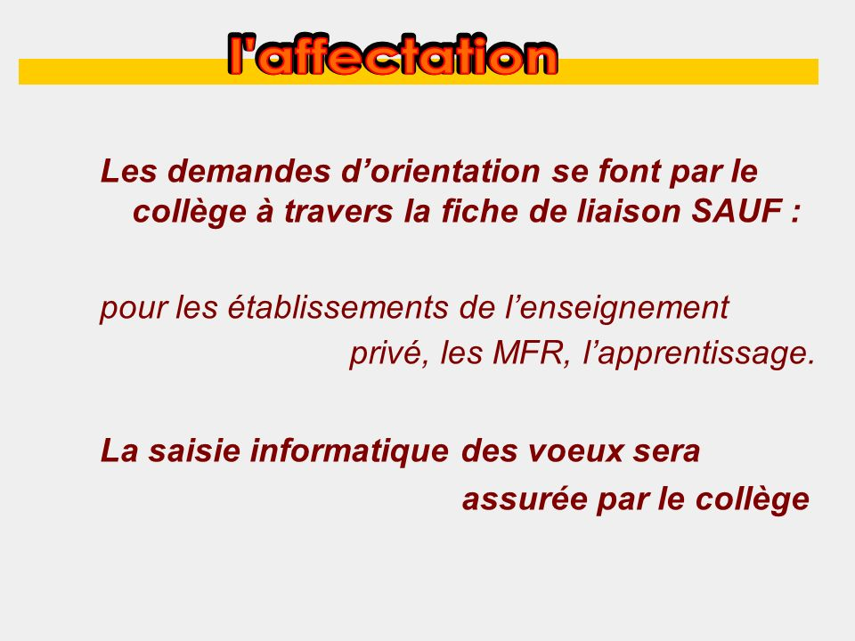 Les demandes dorientation se font par le collège à travers la fiche de liaison SAUF : pour les établissements de lenseignement La saisie informatique