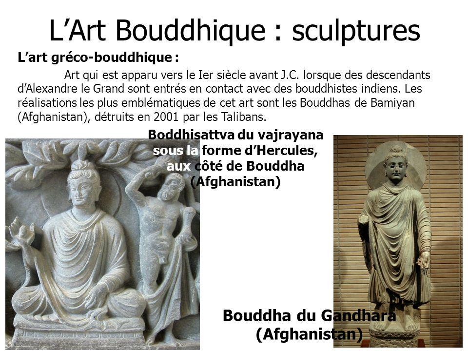 LArt Bouddhique : sculptures Lart gréco-bouddhique : Art qui est apparu vers le Ier siècle avant J.C. lorsque des descendants dAlexandre le Grand sont