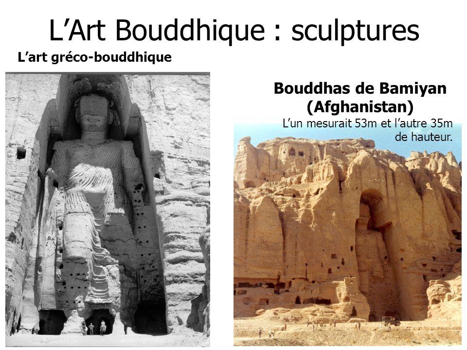 LArt Bouddhique : sculptures Lart gréco-bouddhique Bouddhas de Bamiyan (Afghanistan) Lun mesurait 53m et lautre 35m de hauteur.