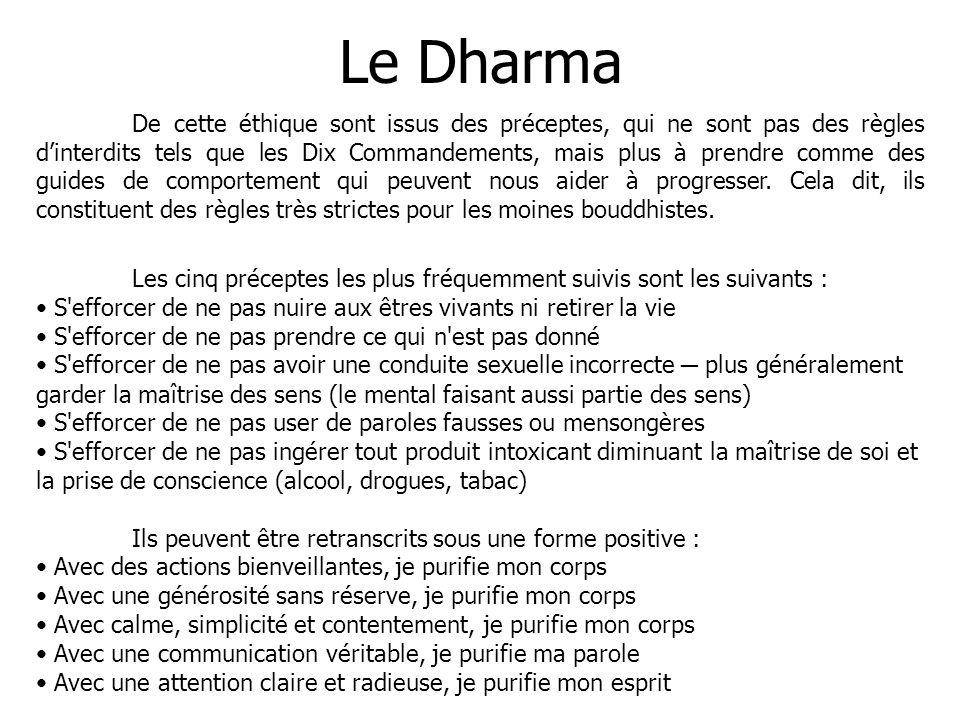 Le Dharma De cette éthique sont issus des préceptes, qui ne sont pas des règles dinterdits tels que les Dix Commandements, mais plus à prendre comme d