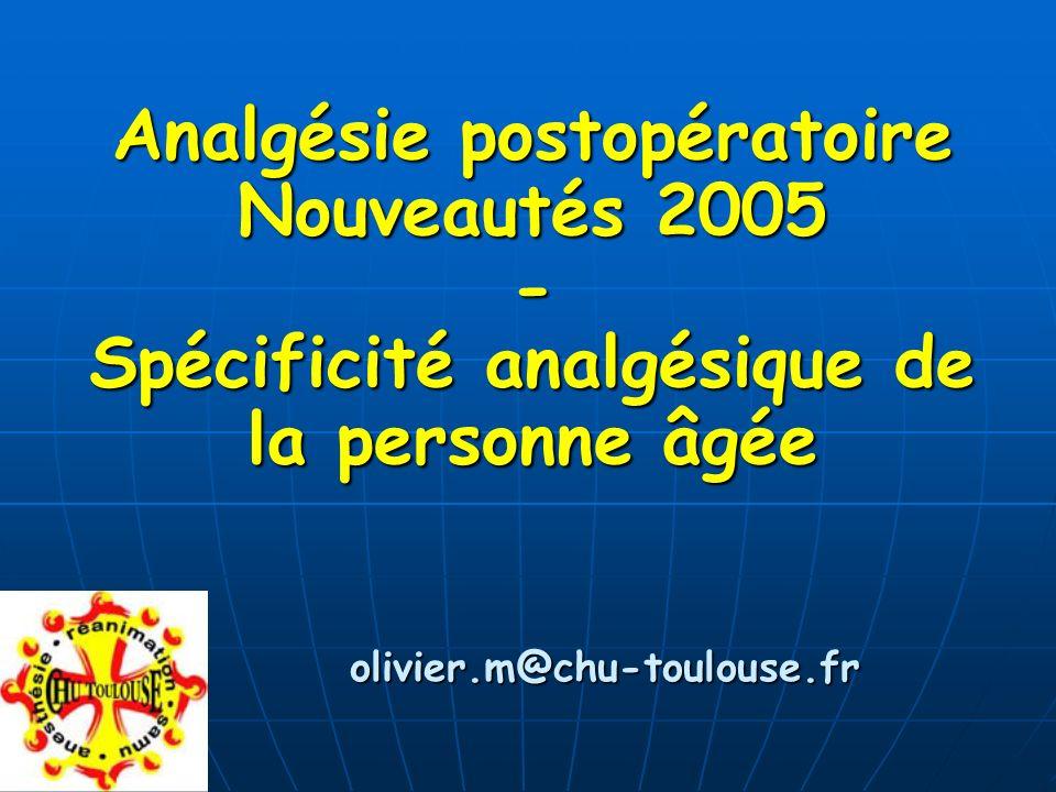 Analgésie postopératoire Nouveautés 2005 - Spécificité analgésique de la personne âgée olivier.m@chu-toulouse.fr