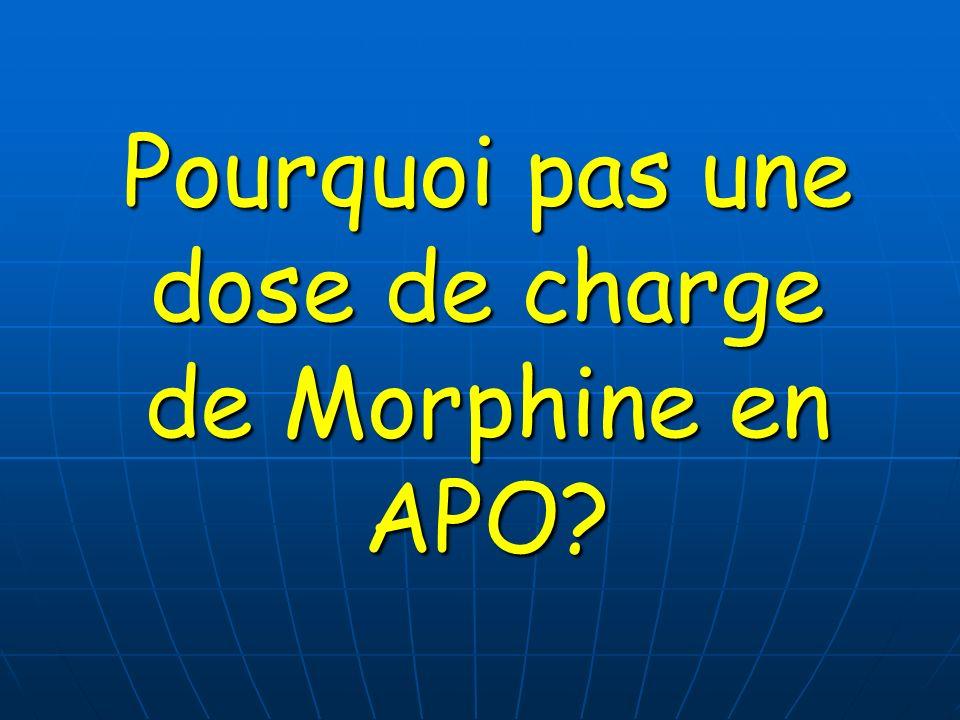 Pourquoi pas une dose de charge de Morphine en APO?