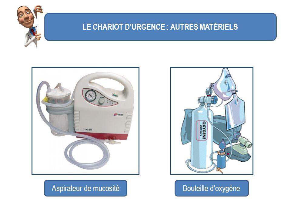 LE CHARIOT DURGENCE : AUTRES MATÉRIELS Aspirateur de mucositéBouteille doxygène