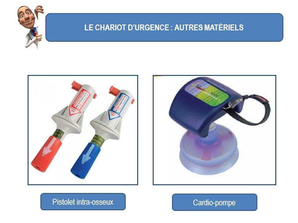 LE CHARIOT DURGENCE : AUTRES MATÉRIELS Pistolet intra-osseux Cardio-pompe