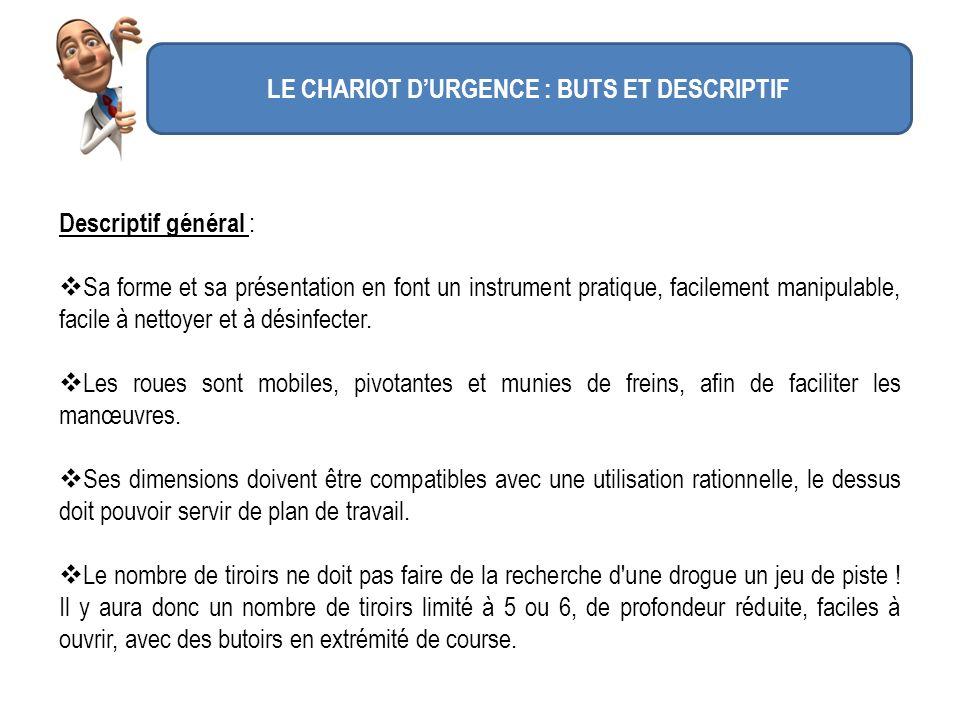 LE CHARIOT DURGENCE : BUTS ET DESCRIPTIF Descriptif général : Sa forme et sa présentation en font un instrument pratique, facilement manipulable, faci