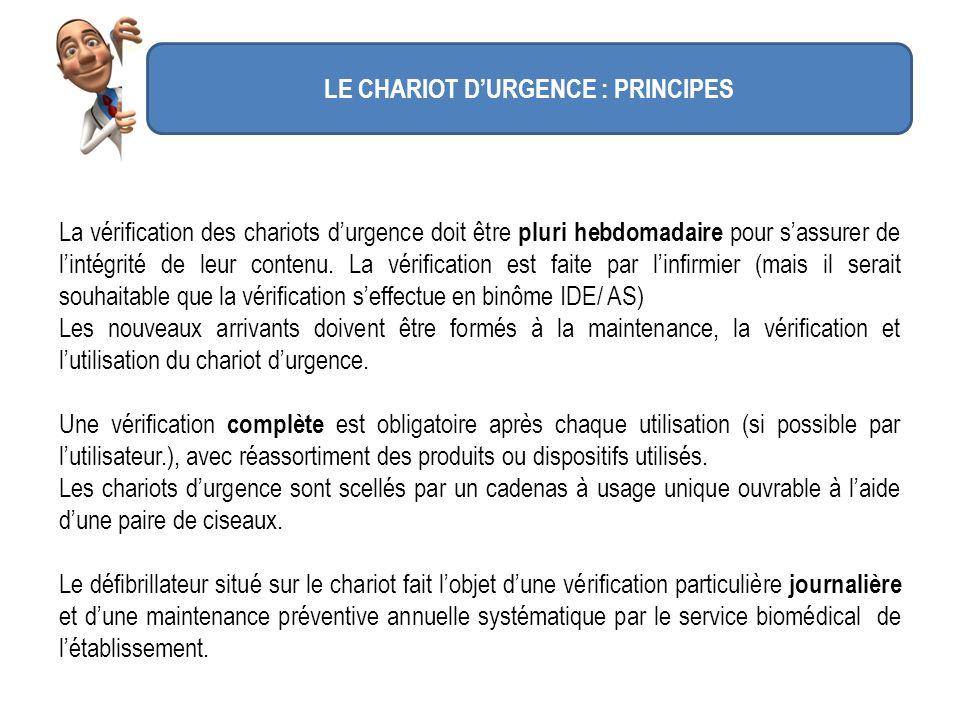 LE CHARIOT DURGENCE : PRINCIPES La vérification des chariots durgence doit être pluri hebdomadaire pour sassurer de lintégrité de leur contenu. La vér