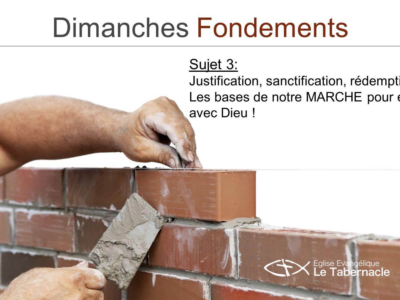 Dimanches Fondements Sujet 3: Justification, sanctification, rédemption. Les bases de notre MARCHE pour et avec Dieu !