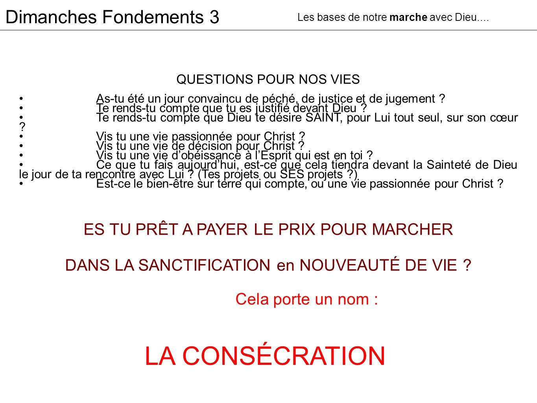 Dimanches Fondements 3 QUESTIONS POUR NOS VIES As-tu été un jour convaincu de péché, de justice et de jugement ? Te rends-tu compte que tu es justifié