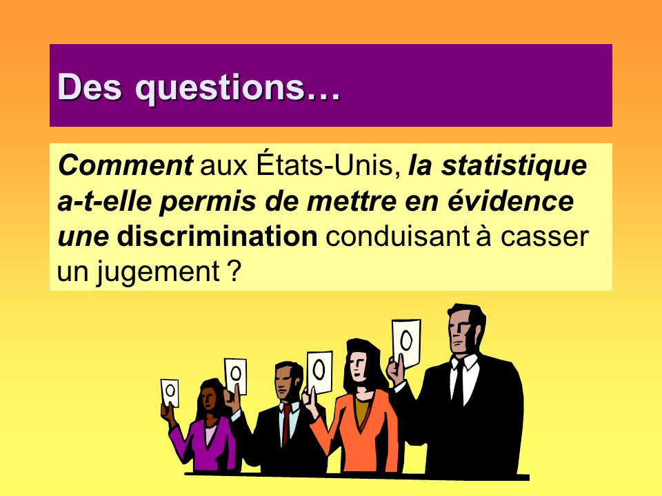 Des questions… Comment aux États-Unis, la statistique a-t-elle permis de mettre en évidence une discrimination conduisant à casser un jugement ?