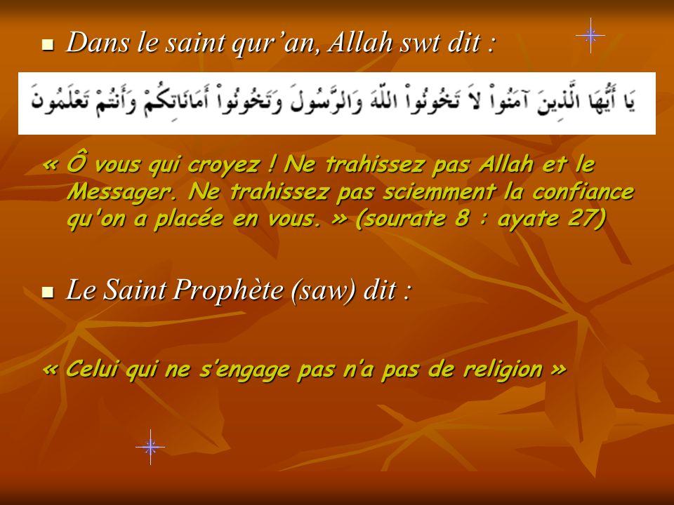 Dans le saint quran, Allah swt dit : « Ô vous qui croyez ! Ne trahissez pas Allah et le Messager. Ne trahissez pas sciemment la confiance qu'on a plac