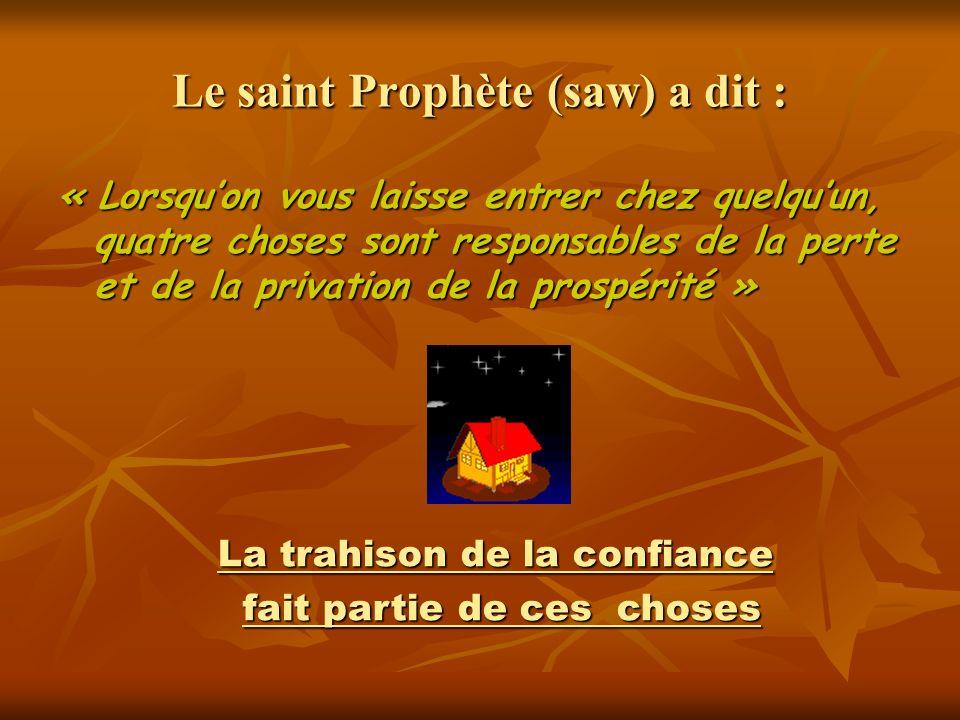 Le saint Prophète (saw) a dit : « Lorsquon vous laisse entrer chez quelquun, quatre choses sont responsables de la perte et de la privation de la pros