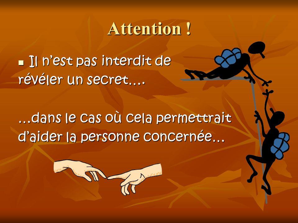 Attention ! Il nest pas interdit de Il nest pas interdit de révéler un secret…. …dans le cas où cela permettrait daider la personne concernée…