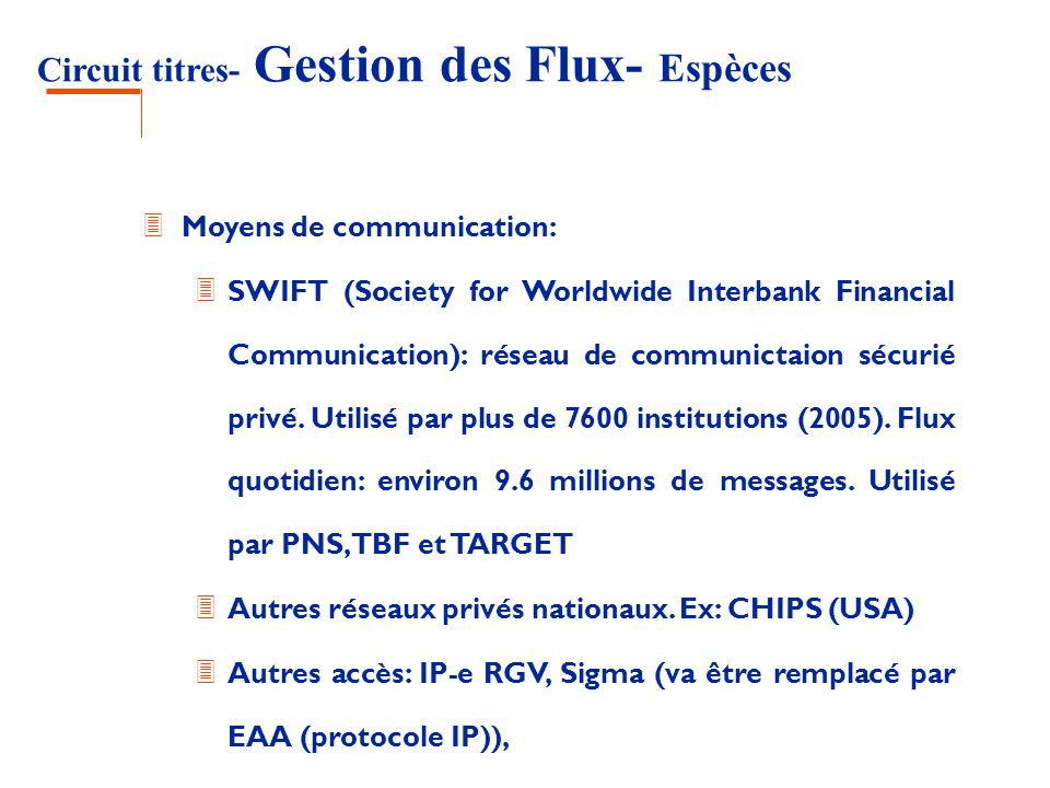 Circuit titres- Gestion des Flux- Espèces 3 Moyens de communication: 3 SWIFT (Society for Worldwide Interbank Financial Communication): réseau de comm