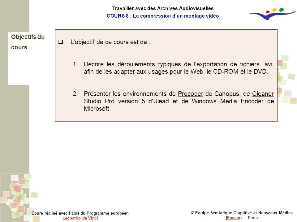 Objectifs du cours © Equipe Sémiotique Cognitive et Nouveaux Médias (Escom) – ParisEscom Cours réalisé avec laide du Programme européen Leonardo da Vi