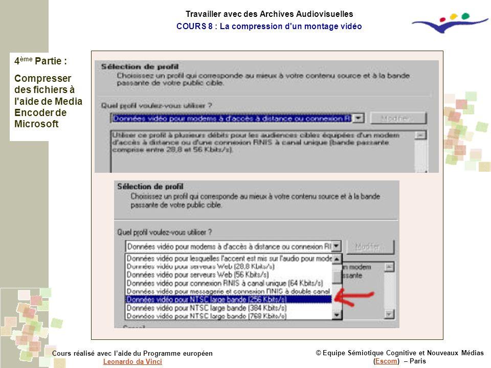 4 ème Partie : Compresser des fichiers à l'aide de Media Encoder de Microsoft © Equipe Sémiotique Cognitive et Nouveaux Médias (Escom) – ParisEscom Co