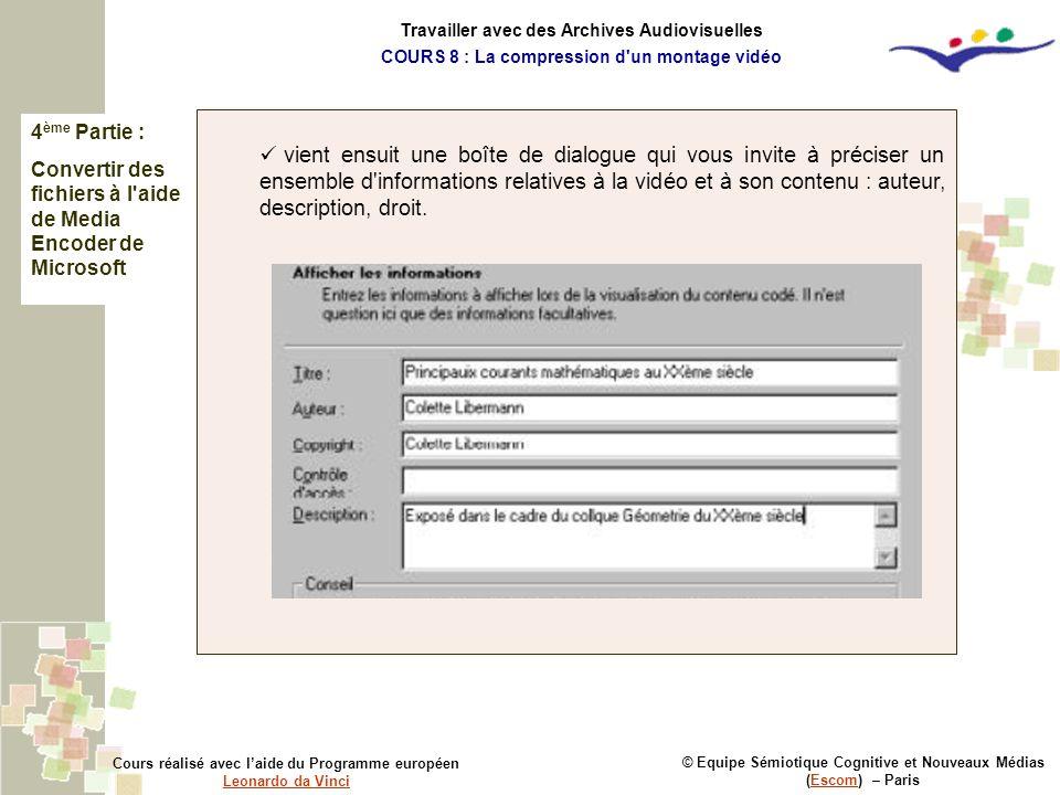 4 ème Partie : Convertir des fichiers à l'aide de Media Encoder de Microsoft © Equipe Sémiotique Cognitive et Nouveaux Médias (Escom) – ParisEscom Cou