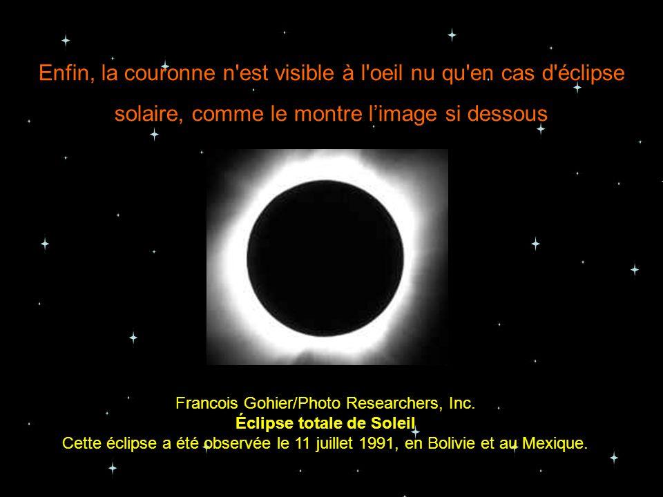 Enfin, la couronne n'est visible à l'oeil nu qu'en cas d'éclipse solaire, comme le montre limage si dessous Francois Gohier/Photo Researchers, Inc. Éc
