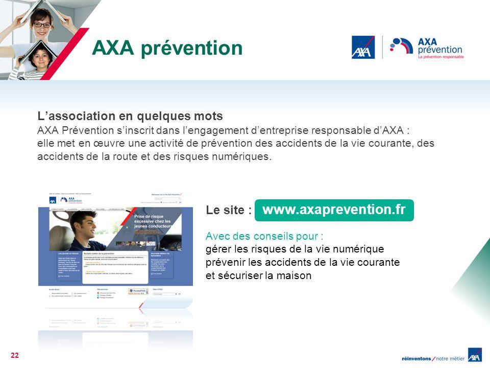 AXA prévention Lassociation en quelques mots AXA Prévention sinscrit dans lengagement dentreprise responsable dAXA : elle met en œuvre une activité de