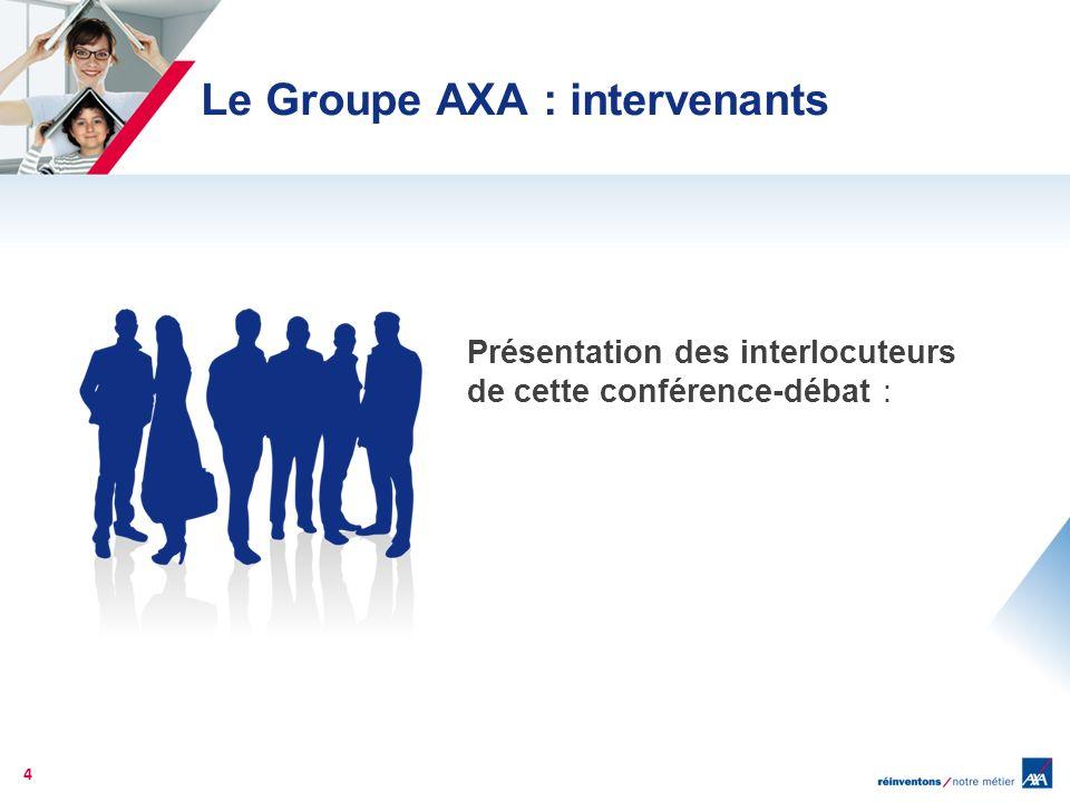 Présentation des interlocuteurs de cette conférence-débat : Le Groupe AXA : intervenants 4