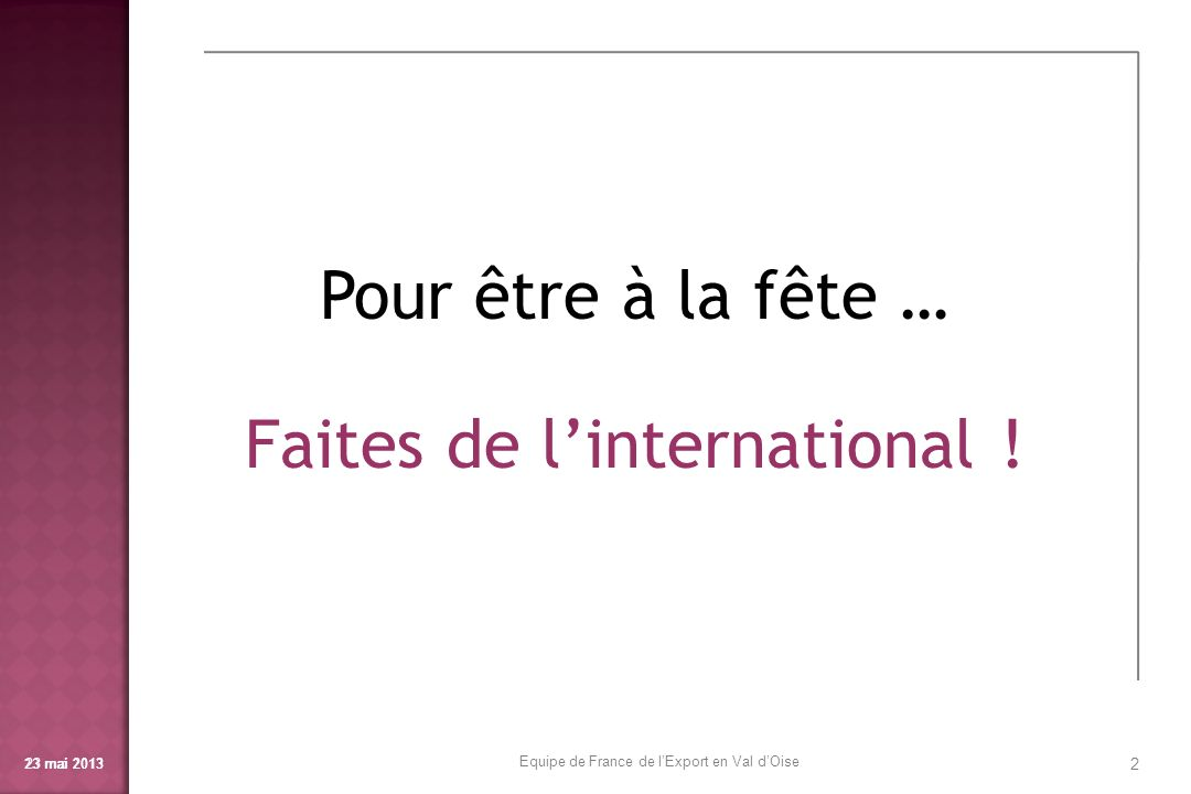 3 Pourquoi ? … et comment ? Equipe de France de lExport en Val dOise
