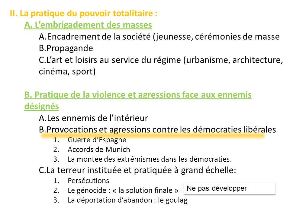 II. La pratique du pouvoir totalitaire : A. Lembrigadement des masses A.Encadrement de la société (jeunesse, cérémonies de masse B.Propagande C.Lart e