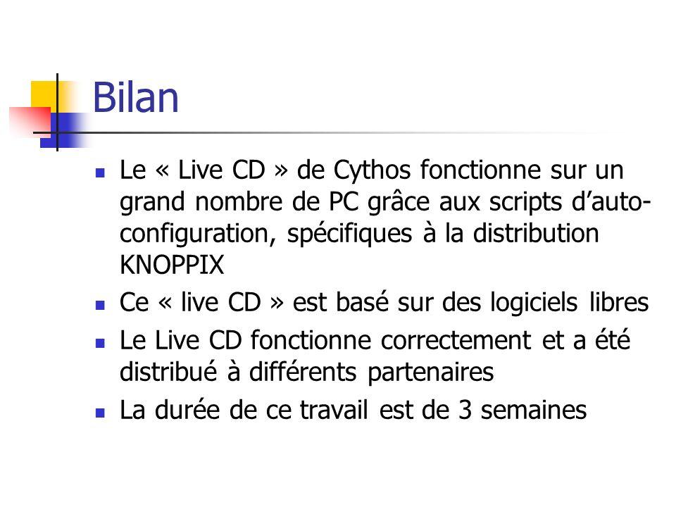 Bilan Le « Live CD » de Cythos fonctionne sur un grand nombre de PC grâce aux scripts dauto- configuration, spécifiques à la distribution KNOPPIX Ce «