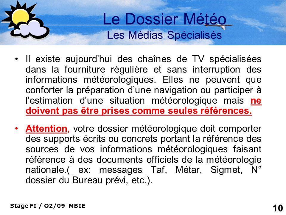 Stage FI / O2/09 MBIE 10 Le Dossier Météo Les Médias Spécialisés Il existe aujourdhui des chaînes de TV spécialisées dans la fourniture régulière et s