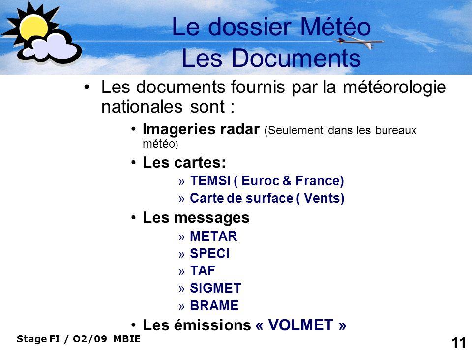 Stage FI / O2/09 MBIE 11 Le dossier Météo Les Documents Les documents fournis par la météorologie nationales sont : Imageries radar (Seulement dans le
