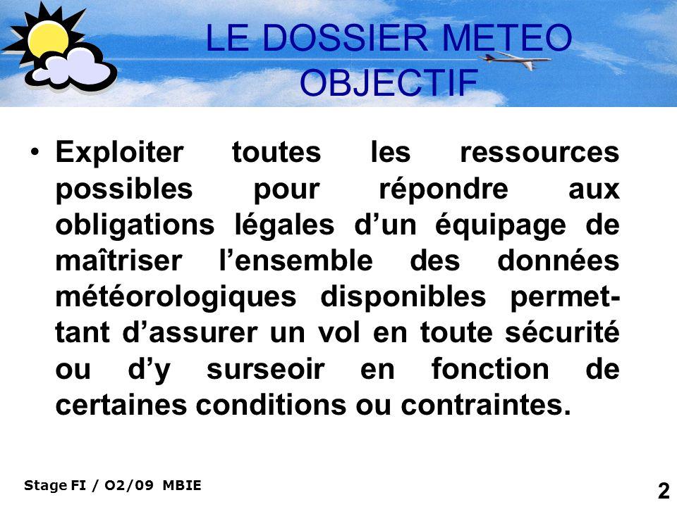 Stage FI / O2/09 MBIE 53 Le Dossier Météo Étude du vent et Tempé CARTE DE SURFACE 1.Étude des vents pour : –Préparation de la navigation, Calcul de cap, dérive, emport carburant…) –Estimer la turbulence ( Choix du niveau de vol ou altitude) si survol de reliefs,…Mistral… –Gradient de vent, (Dissipation des brumes ou brouillards, effet de Fœhn, Visi …) 2.Étude des températures pour –Détecter les ISO 0° et zones de givrage –Détecter les inversions de température