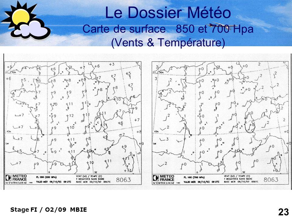 Stage FI / O2/09 MBIE 23 Le Dossier Météo Carte de surface 850 et 700 Hpa (Vents & Température)