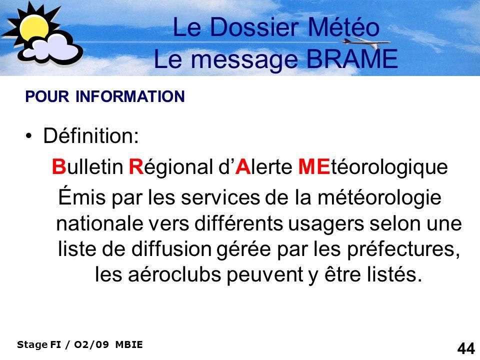 Stage FI / O2/09 MBIE 44 Le Dossier Météo Le message BRAME Définition: Bulletin Régional dAlerte MEtéorologique Émis par les services de la météorolog