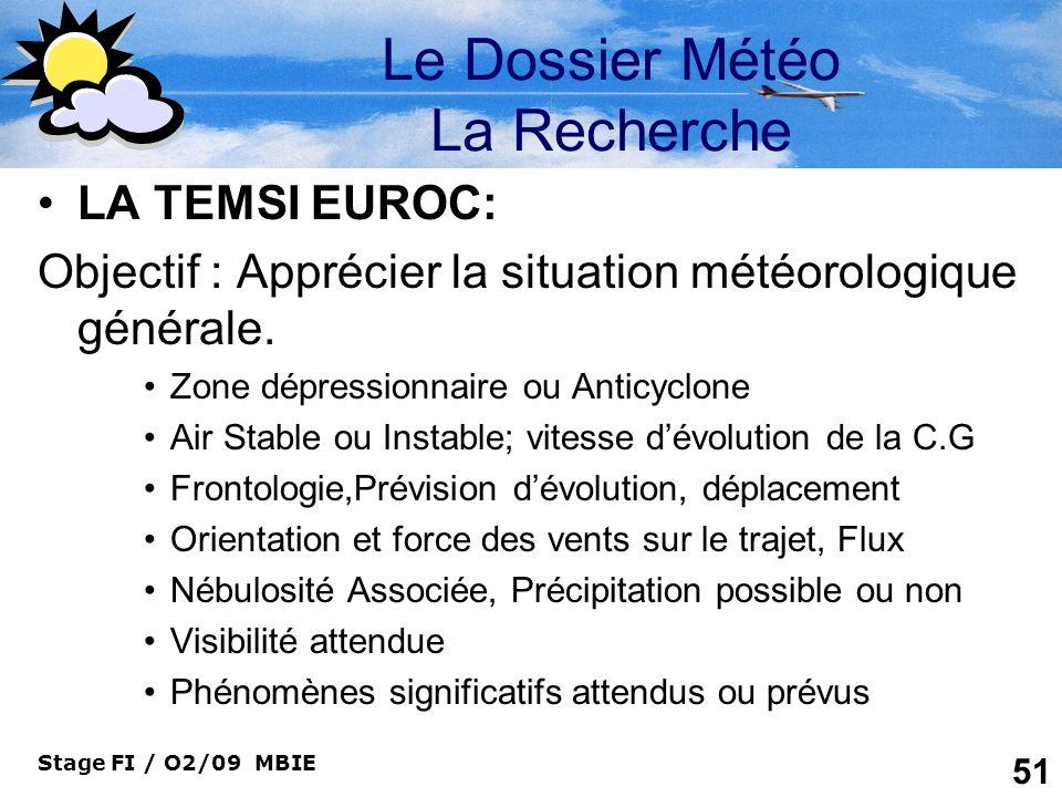 Stage FI / O2/09 MBIE 51 Le Dossier Météo La Recherche LA TEMSI EUROC: Objectif : Apprécier la situation météorologique générale. Zone dépressionnaire