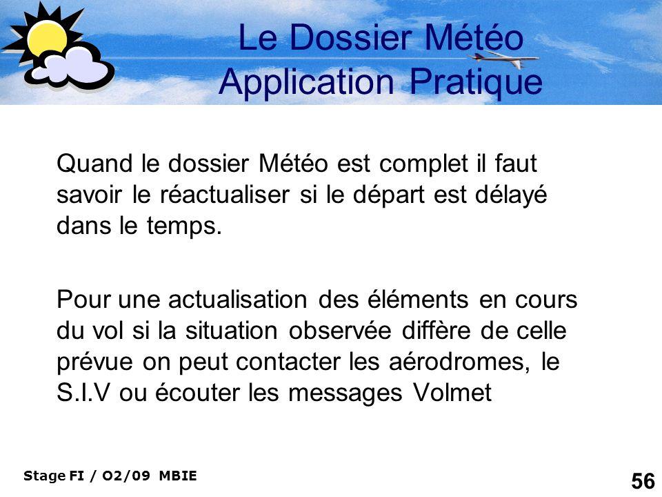 Stage FI / O2/09 MBIE 56 Le Dossier Météo Application Pratique Quand le dossier Météo est complet il faut savoir le réactualiser si le départ est déla