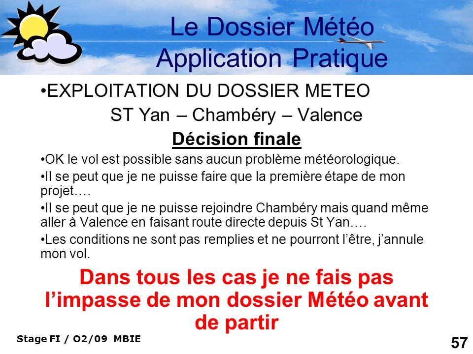 Stage FI / O2/09 MBIE 57 Le Dossier Météo Application Pratique EXPLOITATION DU DOSSIER METEO ST Yan – Chambéry – Valence Décision finale OK le vol est