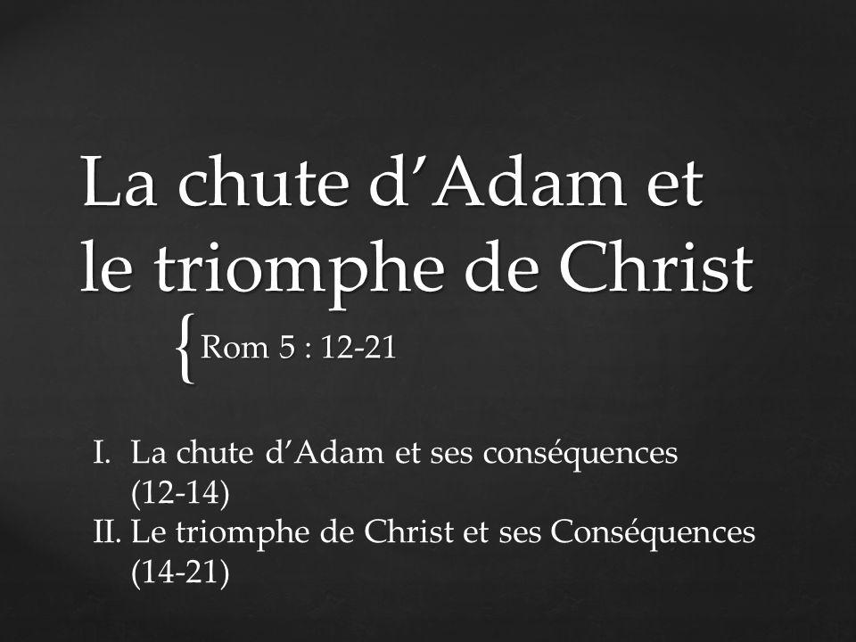 Par un seul homme Le péché est entré dans le monde Et par le péché la mort Ainsi la mort a atteint tous les hommes Parce que tous ont péché Adam Péché dAdam Toute lhumanité condamnée Mort Eternelle I.